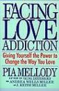Facing Love Addiction: Giving Yourself the Power to Change the Way You Love by Pia Mellody